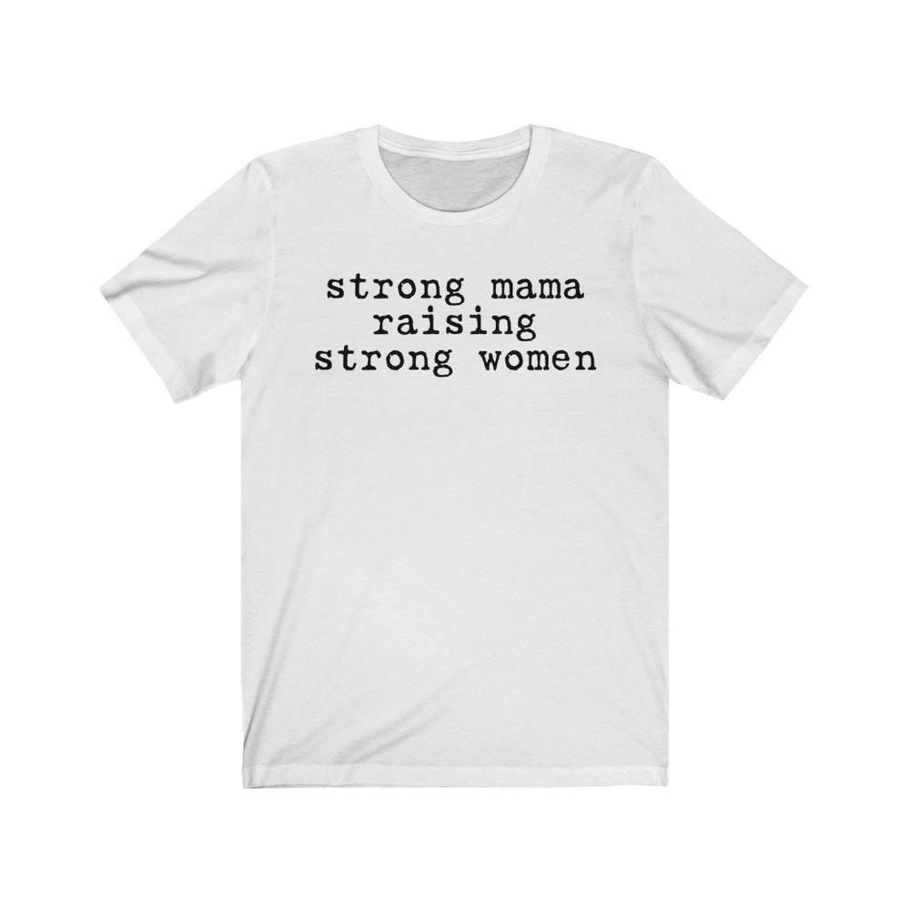 (Soft Unisex Bella) strong mama raising strong women
