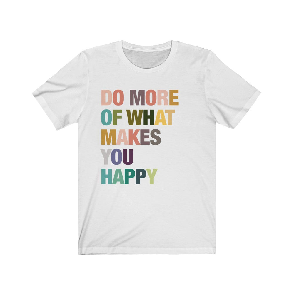 (Soft Unisex Bella) Do More of What Makes You Happy-T-Shirt-Ellas-Canvas-DesIndie