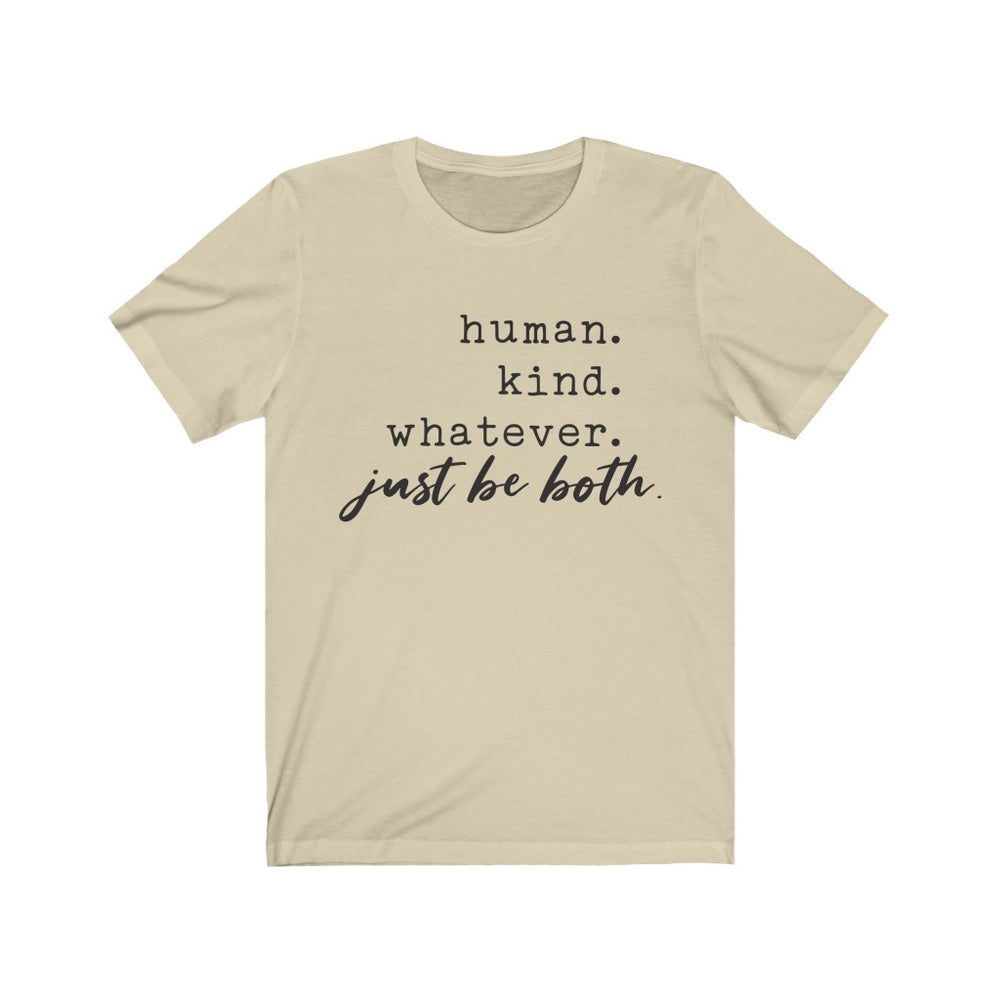 (Soft Unisex Bella) Human. Kind. Whatever. Just be both - Humani-tees (humanity)