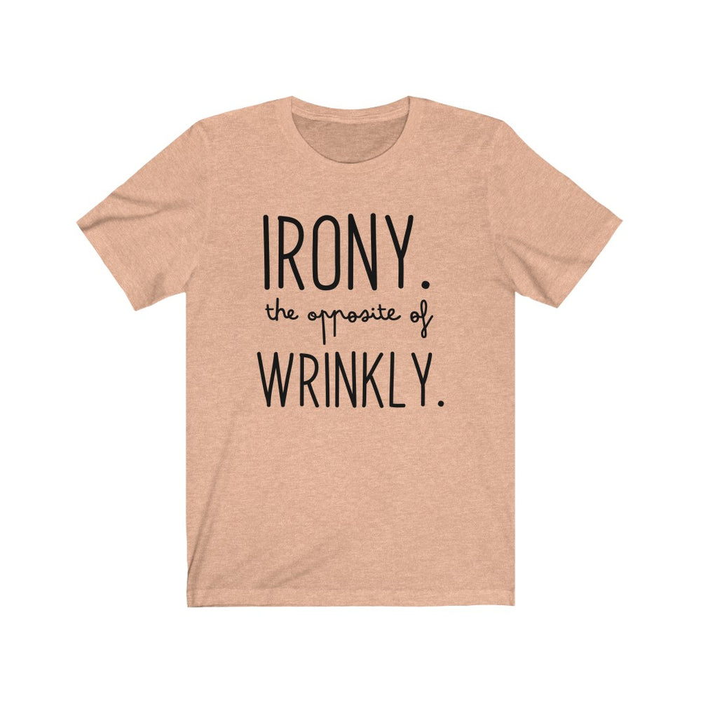(Soft Unisex Bella - Other Colors) Irony. The opposite of Wrinkly. Grammar