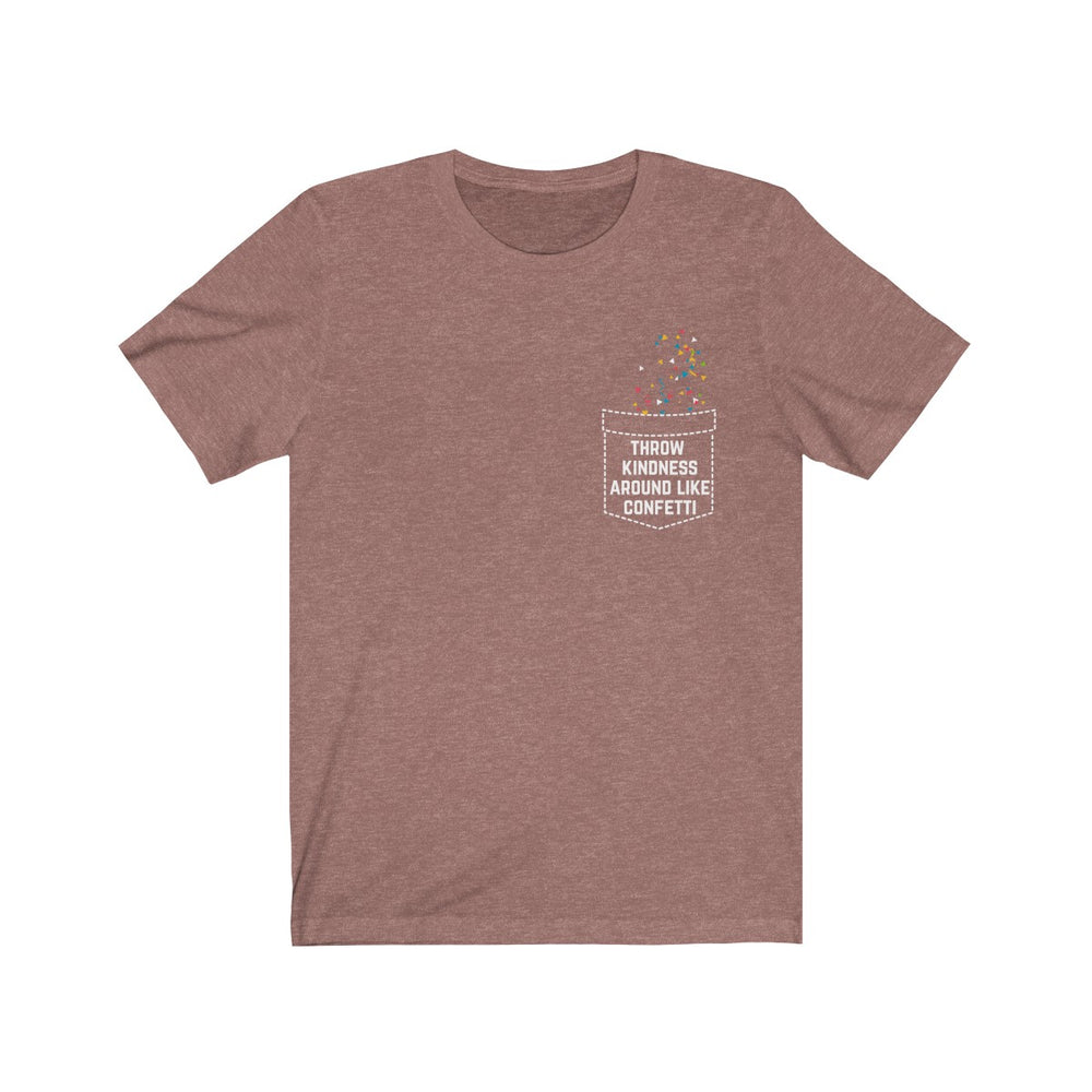 (Soft Unisex Bella) Throw Kindness like Confetti Fake Pocket