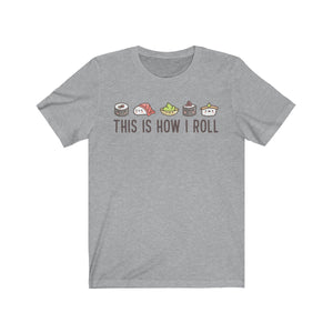 (Soft Unisex Bella) This is How I Roll Sushi Style-T-Shirt-Ellas-Canvas-DesIndie