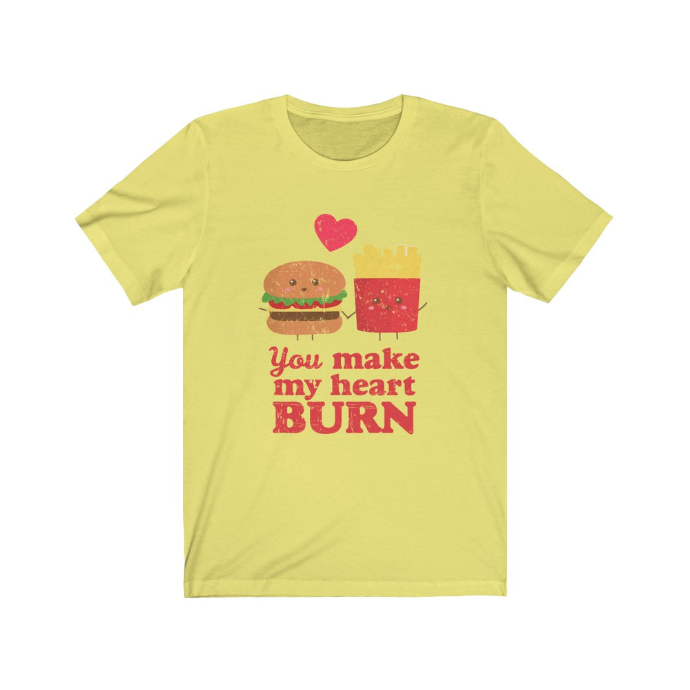 (Soft Unisex Bella) You make my heart burn (burger and fries) Love