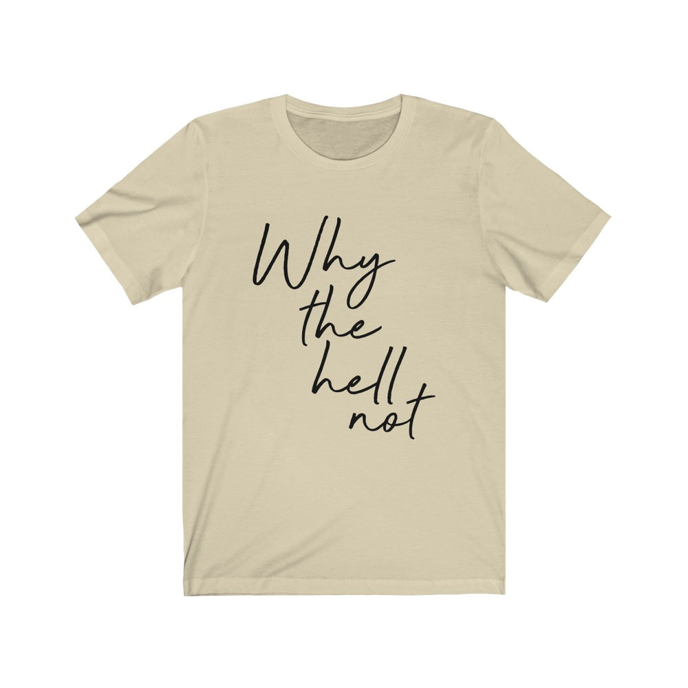 (Soft Bella Unisex) Why the hell not