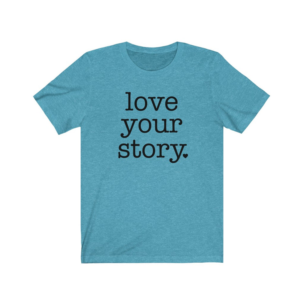 (Soft Unisex Bella) Love Your Story