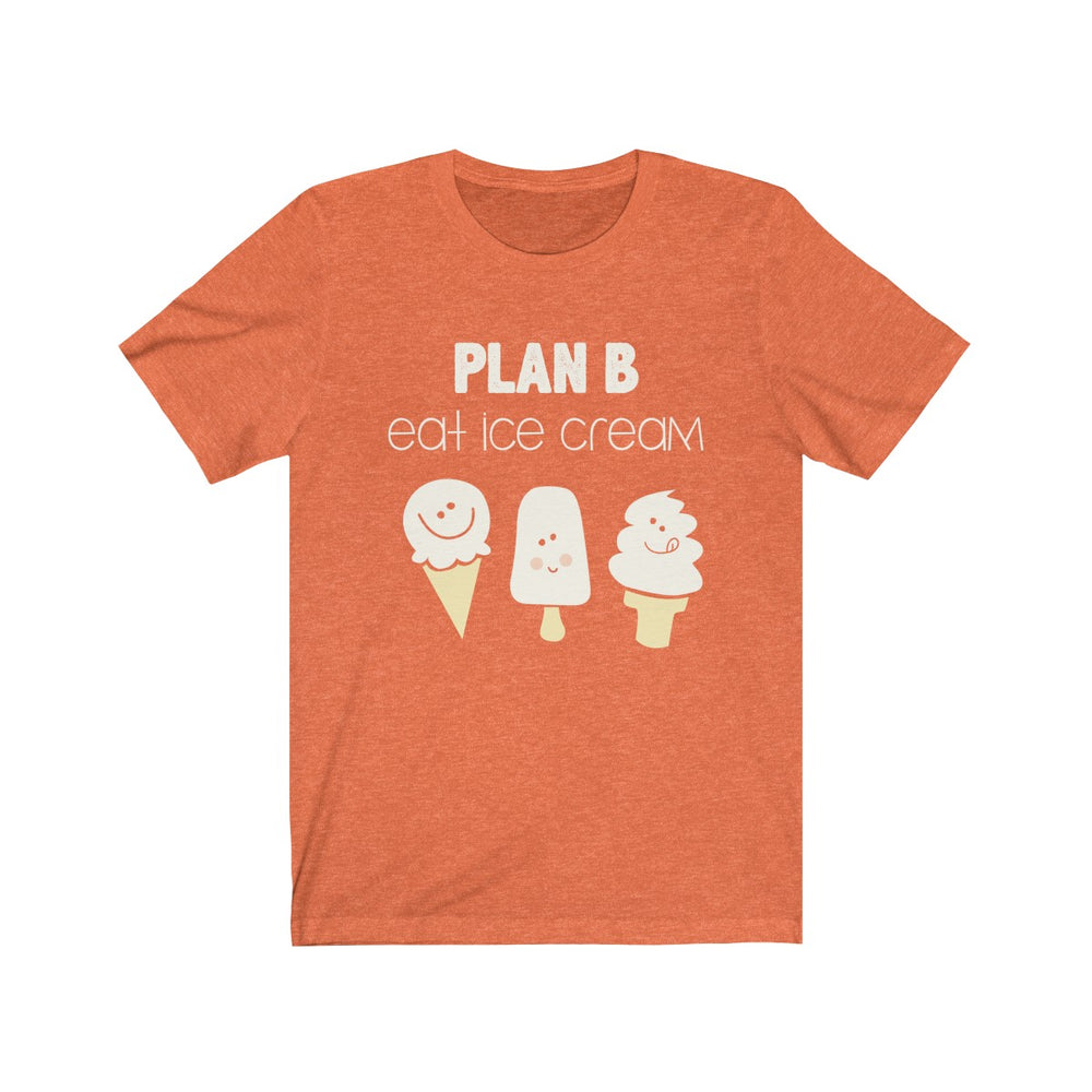 (Soft Unisex Bella) Plan B Eat Ice Cream