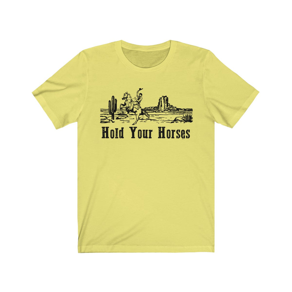 (Soft Unisex Bella) Hold Your Horses