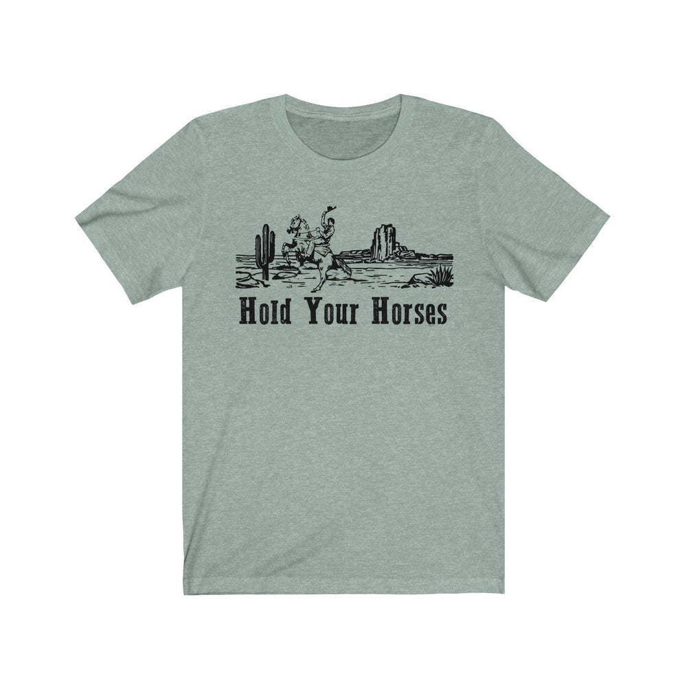 (Soft Unisex Bella- Other Colors) Hold Your Horses