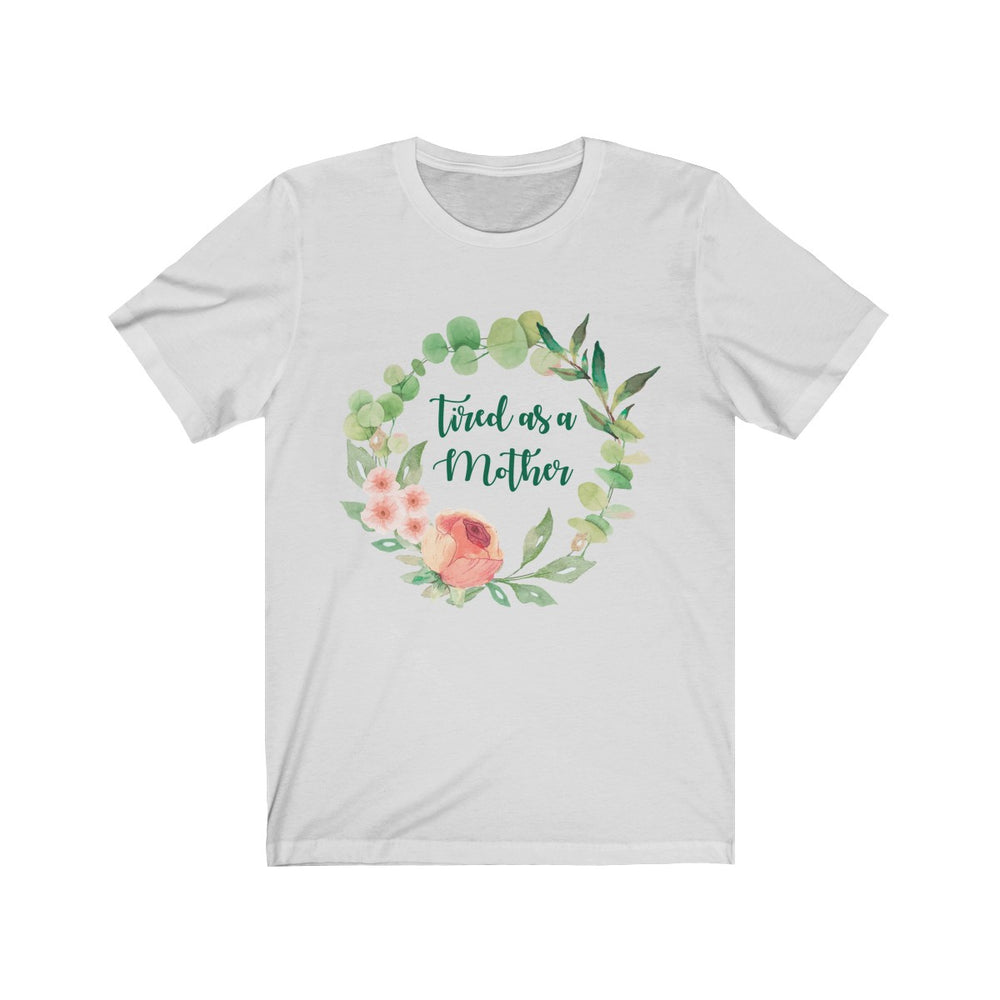 (Soft Unisex Bella) Tired as a Mother wreath