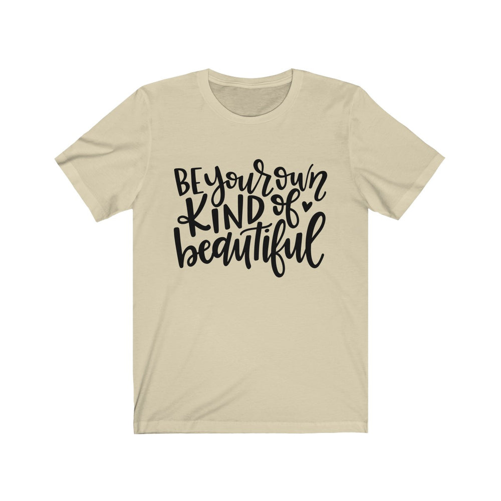 (Soft Unisex Bella) Be Your Own Kind of Beautiful