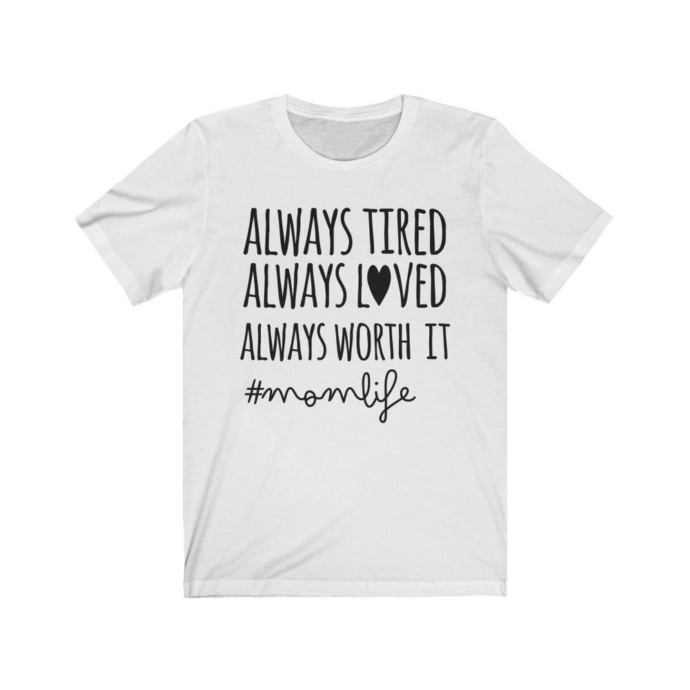 (Soft Unisex Bella) Always Tired, Always Loved, Always Worth It #momlife