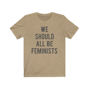 (Unisex Bella Canvas) We Should All Be Feminists (dark grey font)