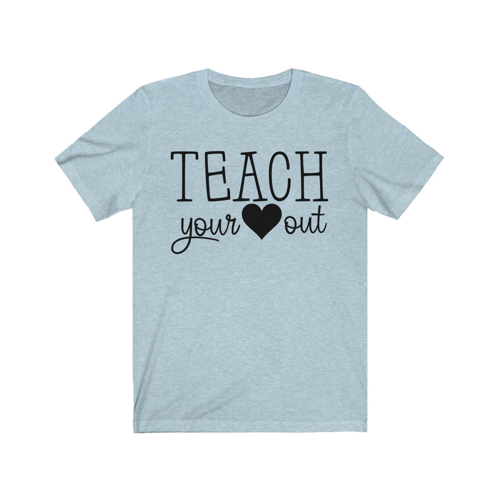 (Soft Unisex Bella) Teach Your Heart Out