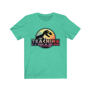 (Soft Unisex Bella - Other Colors) Teaching is a Walk in the Park Dinosaur Jurassic Parody