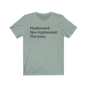 (Soft Unisex Bella) Hyphenated. Non-Hyphenated. The irony. Grammar