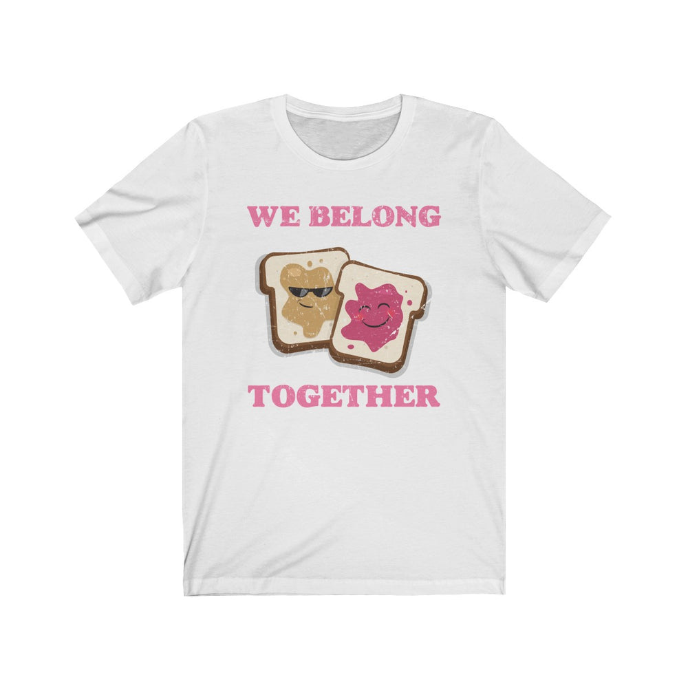 (Soft Unisex Bella) We Belong Together Like Peanut Butter & Jelly (Grunged art)