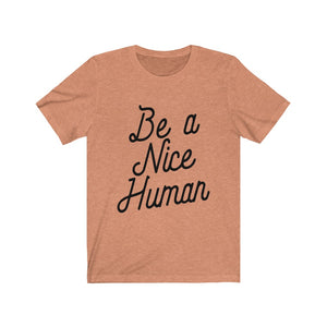 (Soft Unisex Bella) Be a Nice Human - Humani-tees (humanity)
