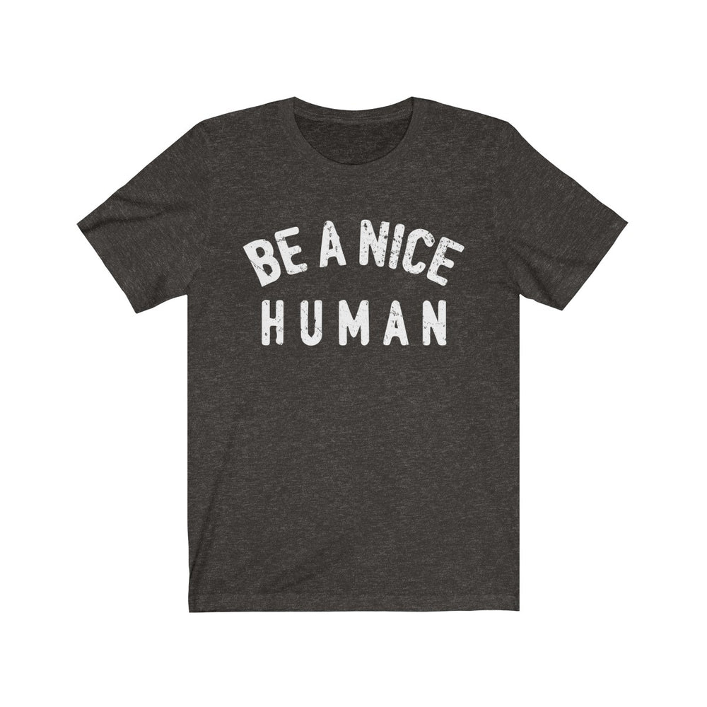 (Soft Unisex Bella) Be a Nice Human (white)