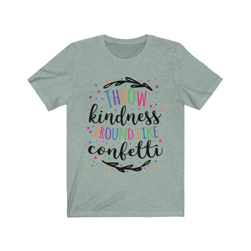 (Soft Unisex Bella) Throw Kindness Around Like Confetti