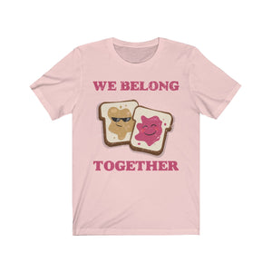 (Soft Unisex Bella) We Belong Together Like Peanut Butter & Jelly (Grunged darker font art)