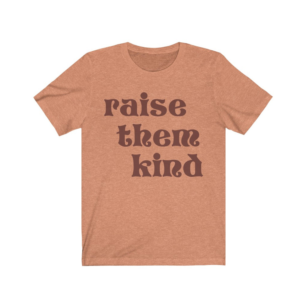 (Soft Unisex Bella) Raise Them Kind