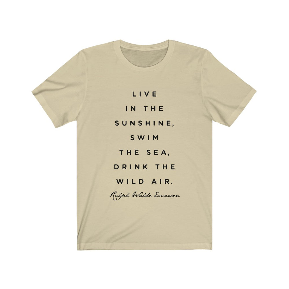 (Soft Unisex Bella) Live in the Sunshine, Wim the Sea, Drink the Wild Air.