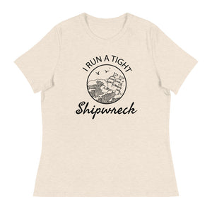 I Run a Tight Shipwreck Women's Relaxed T-Shirt