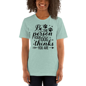 (Soft Unisex Bella - Heather Deep Teal, Orchid, Dusty Blue, Forest) Be The Person Your Dog Thinks You Are