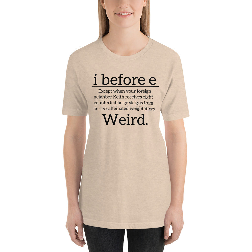 (Soft Unisex Bella) i Before e Weird. Funny Saying Joke.