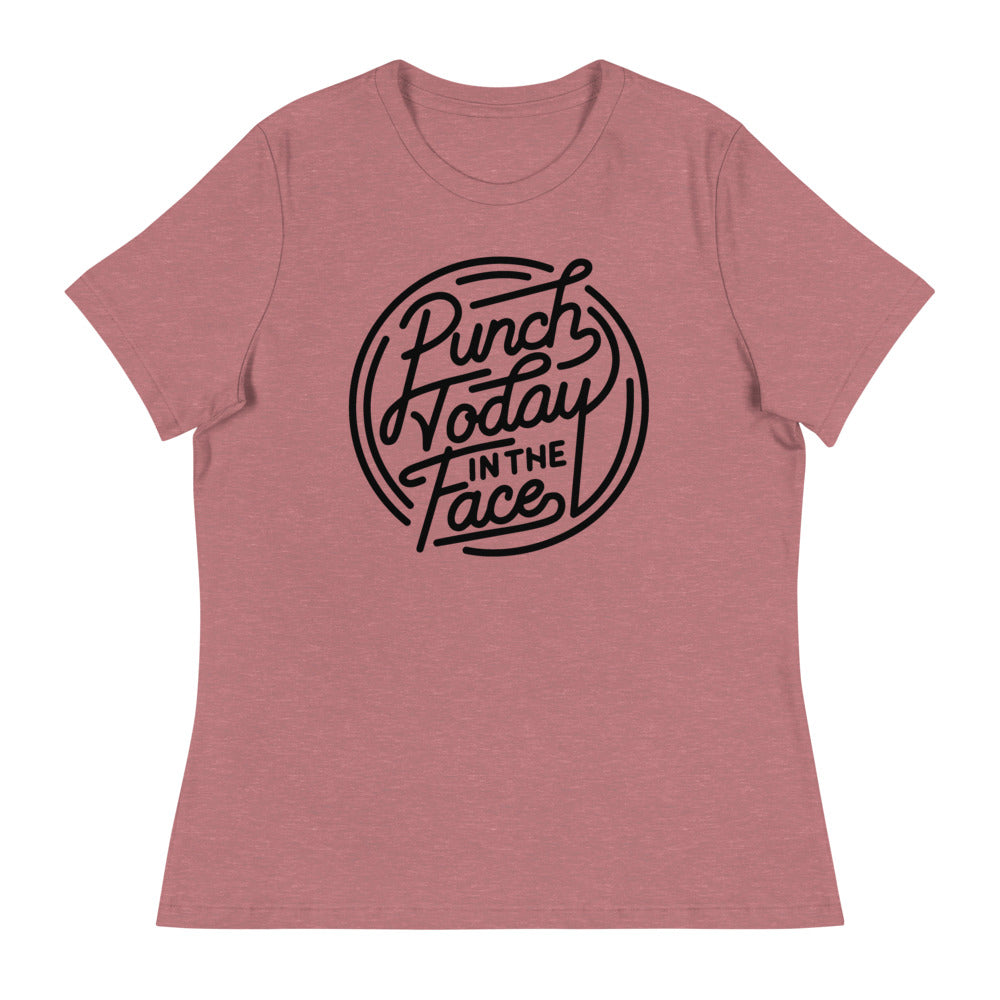 Punch Today in the Face Women's Relaxed T-Shirt
