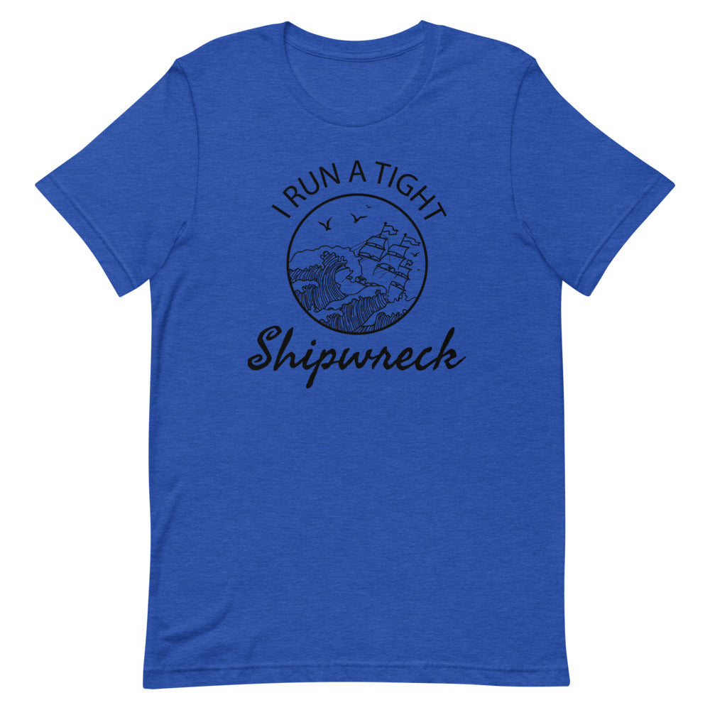 I Run a Tight Shipwreck T-shirt