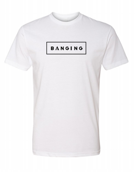 White Banging T-Shirt