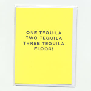 One Tequila, Two Tequila, Three Tequila, Floor! - Mini Card