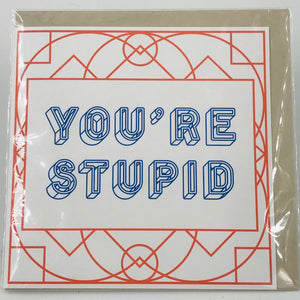You're Stupid - Card