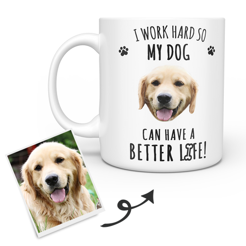 Personalized Dog Mug - Custom Pet Mug - Dog Face Mug - I Work Hard So My Dog Can Have A Better Life