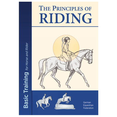 The Principles of Riding - Basic Training for Horse and Rider