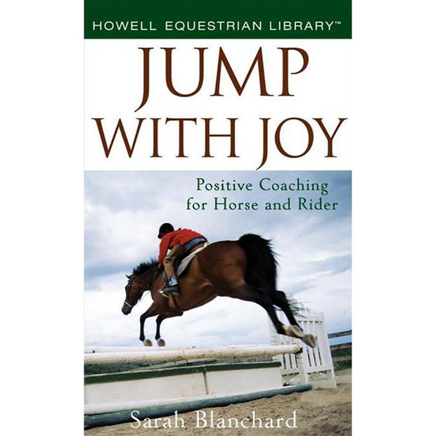 Jump With Joy Positive Coaching for Horse and Rider