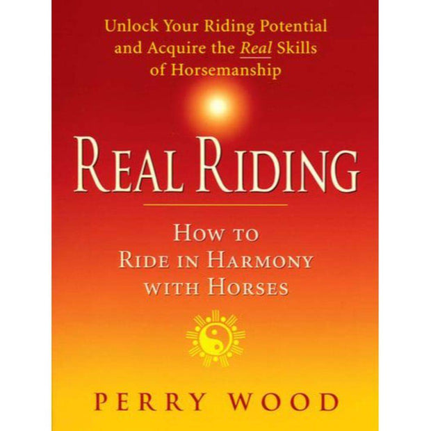 Real Riding How to Ride in Harmony With Horses
