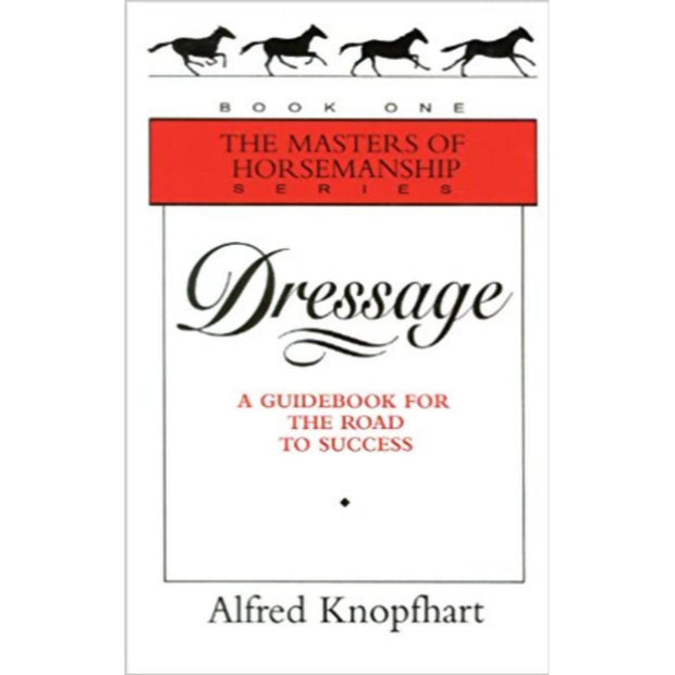 Dressage: A Guidebook for the Road to Success (Masters of Horsemanship)