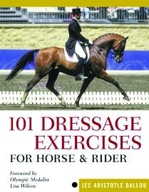 JEC ARISTOTLE BALLOU, 101 DRESSAGE EXERCISES FOR HORSE & RIDER