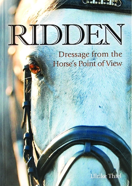 ULRIKE THIEL, RIDDEN - DRESSAGE FROM THE HORSES POINT OF VIEW