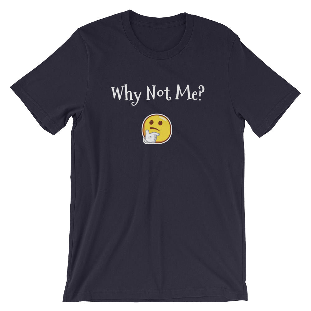 WHY NOT ME? - Short-Sleeve Unisex T-Shirt
