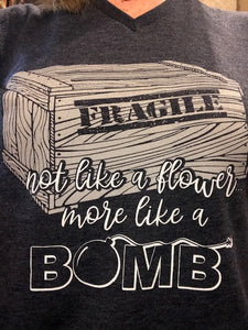 """FRAGILE....Not Like a Flower, More Like a Bomb!"" T-Shirt"