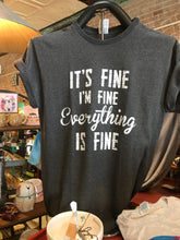 I'm Fine. It's Fine. Everything's Fine T-Shirt