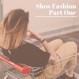 Slow Fashion Series: Part One