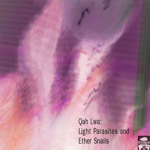 Qah Lwa - Light Parasites and Ether Snails CD