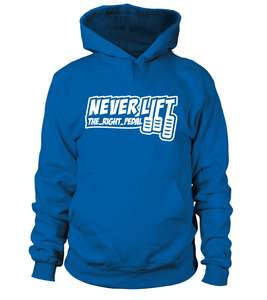 Never Lift The_Right_Pedal Hoodie
