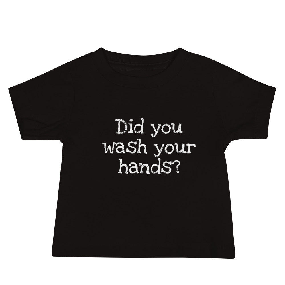 Did You Wash Your Hands? Baby Jersey Short Sleeve Tee