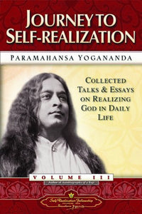 Journey to Self-Realization - Collected Talks and Essays. Volume 3 (Self-Realization Fellowship)