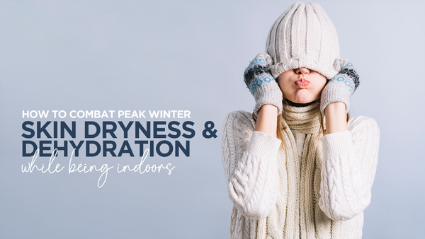 How to combat peak winter skin dryness & dehydration while being indoors
